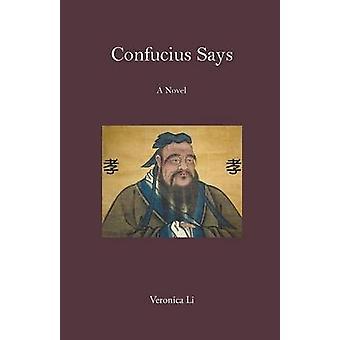 Confucius Says A Novel by Li & Veronica