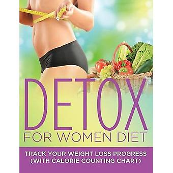 Detox For Women Diet Track Your Weight Loss Progress with Calorie Counting Chart by Publishing LLC & Speedy