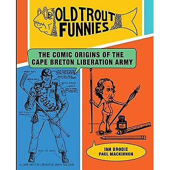 Old Trout Funnies The Comic Origins of the Cape Breton Liberation Army by Brodie & Ian