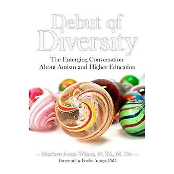 Debut of Diversity The Emerging Conversation About Autism and Higher Education by Wilson MDEd MDiv & Matthew
