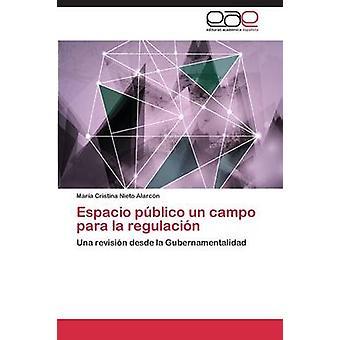 Espacio Publico Un Campo Para La Regulacion par Nieto Alarcon Maria Cristina