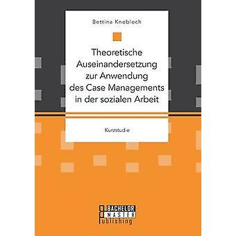 Theoretische Auseinandersetzung zur Anwendung des Case Managements in der sozialen Arbeit by Bettina & Kanis