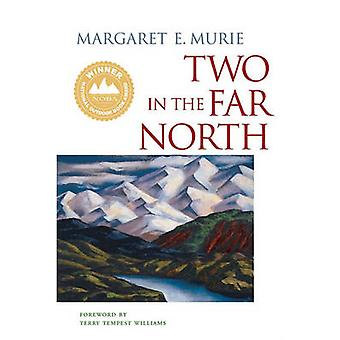 Two in the Far North by Murie & Margaret E.