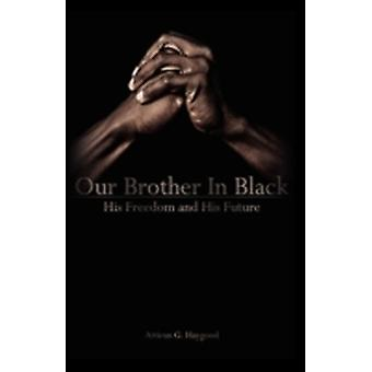 Our Brother in Black His Freedom and His Future by Haygood & Atticus Greene