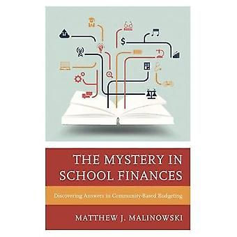 The Mystery in School Finances Discovering Answers in CommunityBased Budgeting by Malinowski & Matthew