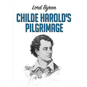 Childe Harolds Pilgrimage by Byron & Lord