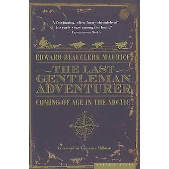 The Last Gentleman Adventurer - Coming of Age in the Arctic by Edward