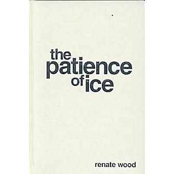 The Patience of Ice by Renate Wood - 9780810151048 Book