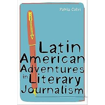Latin American Adventures in Literary Journalism by Pablo Calvi - 978