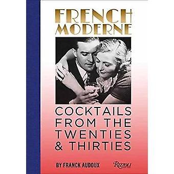 French Moderne - Cocktails aus den zwanziger und dreißiger Jahren mit Rezepten