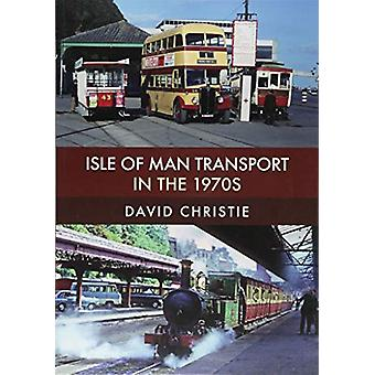 Isle of Man Transport in the 1970s by David Christie - 9781445680415