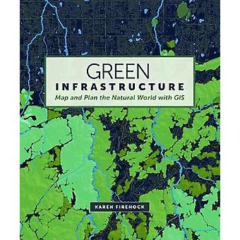 Green Infrastructure - Map and Plan the Natural World with GIS by Kare