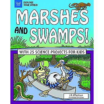 Marshes and Swamps! - With 25 Science Projects for Kids by J.K> O'Sull