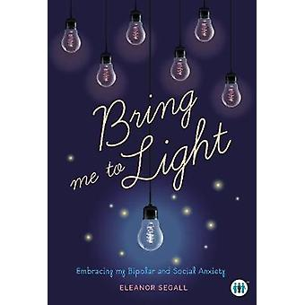 Bring Me to Light - Embracing My Bipolar and Social Anxiety by Eleanor