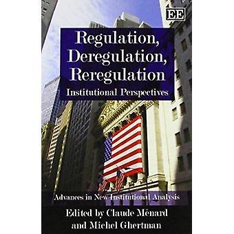 Regulación - Desregulación - Reregulación - Perspectivas institucionales