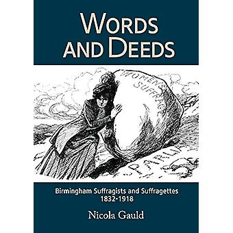 Words and Deeds - Birmingham Suffragists and Suffragettes 1832-1918 by