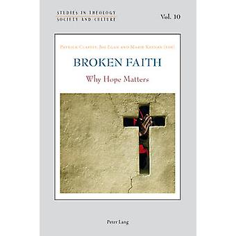 Broken Faith - Why Hope Matters by Patrick Claffey - 9783034309974 Book