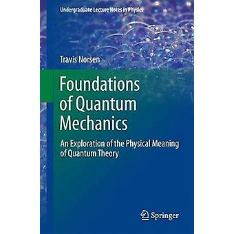 Foundations of Quantum Mechanics - An Exploration of the Physical Mean