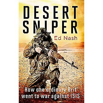 Desert Sniper - How One Ordinary Brit Went to War Against ISIS von Ed N
