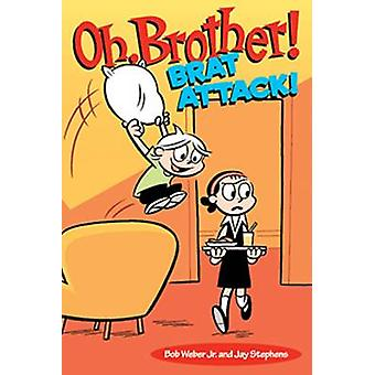 Oh - Brother! Brat Attack! by Bob Weber - Jay Stephens - 978144947225