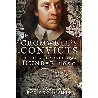 Cromwell's Convicts - The Death March from Dunbar 1650 by John Sadler