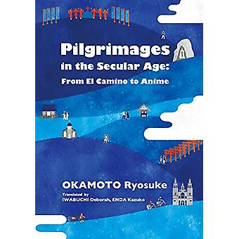 Pilgrimages in the Secular Age - From El Camino to Anime by Ryosuke Ok