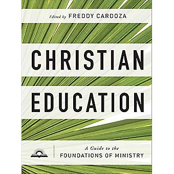 Christian Education - A Guide to the Foundations of Ministry by Freddy