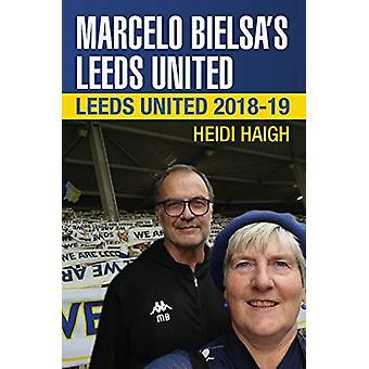 Marcelo Bielsa's Leeds United - Leeds United 2018-19 by Heidi Haigh -