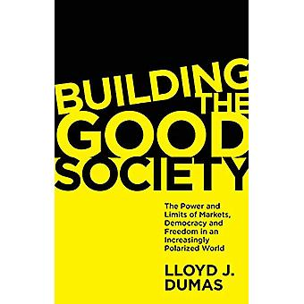 Building the Good Society - The Power and Limits of Markets - Democrac