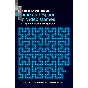 Time and Space in Video Games - A Cognitive-Formalist Approach by Fede