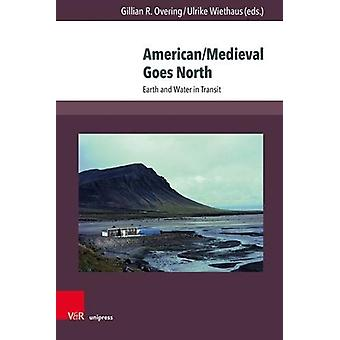 American/Medieval Goes North - Earth and Water in Transit by Gillian R