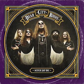 Dead City Ruins - Never Say Die [CD] USA import
