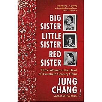 Big Sister, Little Sister, Red Sister: Three Women at� the Heart of Twentieth-Century China