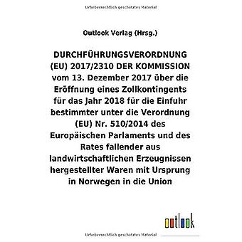 DURCHFAceHRUNGSVERORDNUNG Aber die Er ffnung eines Zollkontingents fAr das Jahr 2018 fAr die Einfuhr bestimmter unter die Verordnung (EU) Nr.510/2014 fallender aus landwirtschaftlichen Erzeugnissen hergestellter Waren mit Ursprung in Norwegen in die U