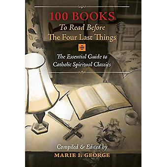 100 Books To Read Before The Four Last Things - The Essential Guide to