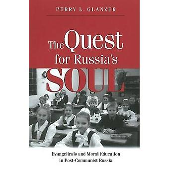 The Quest for Russias Soul  Evangelicals and Moral Education in PostCommunist Russia by Perry L Glanzer