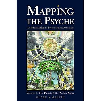 Mapping the Psyche Volume 1 The Planets and the Zodiac Signs by Martin & Clare
