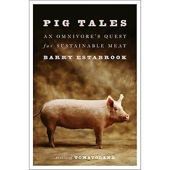 Pig Tales  An Omnivores Quest for Sustainable Meat by Barry Estabrook