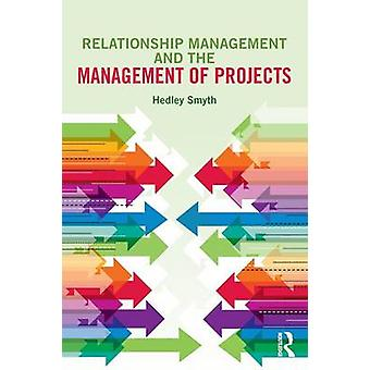 Relationship Management and the Management of Projects by Hedley Smyth