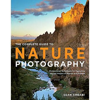 The Complete Guide to Nature Photography - Professional Techniques for