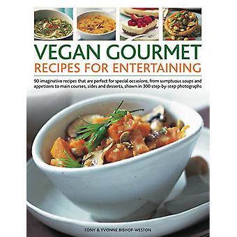Vegansk Gourmet opskrifter for underholdende - 90 fantasifulde opskrifter at en