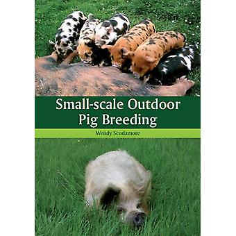 Small-Scale Outdoor Pig Breeding by Wendy Scudamore - 9781847973078 B