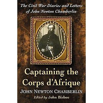 Captaining the Corps d'Afrique - The Civil War Diaries and Letters of