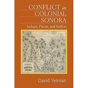 Conflict in Colonial Sonora: Indians, Priests, and Settlers