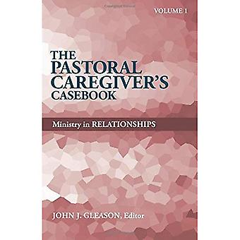 The Pastoral Caregiver's Casebook, Volume 1: Ministry in Relationships