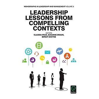 Leadership Lessons from Compelling Contexts by Peus & Claudia