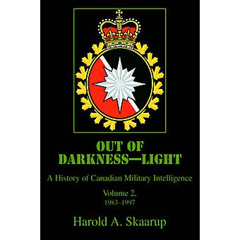 Out of DarknessLightA History of Canadian Military Intelligence by Skaarup & Harold A