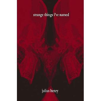 strange things ive named by Henry & Julius