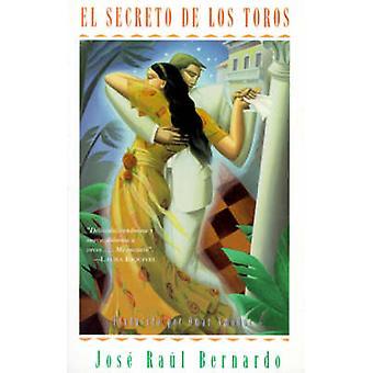 El Secreto de Los Toros Una Novela by Bernardo & Jose Raul