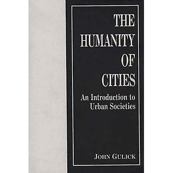 The Humanity of Cities An Introduction to Urban Societies by Gulick & John